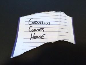 Cornelius comes home